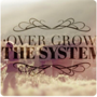 Overgrow the System